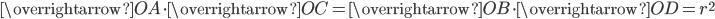 \displaystyle \overrightarrow{OA} \cdot \overrightarrow{OC} = \displaystyle \overrightarrow{OB} \cdot \overrightarrow{OD} = r^2
