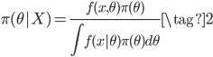 \displaystyle \pi (\theta|X) = \frac{f(x, \theta) \pi(\theta) }{\int f(x|\theta) \pi (\theta) d \theta} \tag{2}