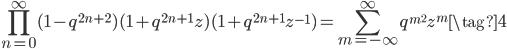 \displaystyle \prod_{n=0}^{\infty}(1-q^{2n+2})(1+q^{2n+1}z)(1+q^{2n+1}z^{-1}) = \sum_{m=-\infty}^{\infty} q^{m^2}z^m  \tag{4}