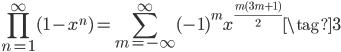 \displaystyle \prod_{n=1}^{\infty}(1-x^n) = \sum_{m=-\infty}^{\infty} (-1)^m x^{\frac{m(3m+1)}{2}}  \tag{3}