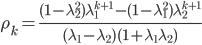 \displaystyle \rho_{k} = \frac{(1 - \lambda_{2}^{2}) \lambda_{1}^{k+1} - (1 - \lambda_{1}^{2}) \lambda_{2}^{k+1}}{(\lambda_{1} - \lambda_{2})(1 + \lambda_{1} \lambda_{2})}