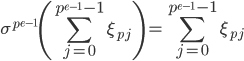 \displaystyle \sigma^{p^{e-1}} \left( \sum_{j=0}^{p^{e-1} - 1} \xi_{pj} \right) = \sum_{j=0}^{p^{e-1} - 1} \xi_{pj}