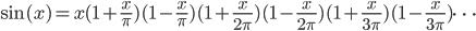 \displaystyle \sin(x) = x(1 + \frac{x}{\pi})(1 - \frac{x}{\pi})(1 + \frac{x}{2\pi})(1 - \frac{x}{2\pi})(1 + \frac{x}{3\pi})(1 - \frac{x}{3\pi}) \cdots