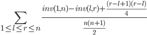 \displaystyle \sum_{ 1 \le l \le r \le n} \frac{ inv(1,n) - inv(l,r) + \frac{(r-l+1)(r-l)}{4} }{ \frac{n(n+1)}{2} }