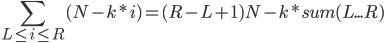 \displaystyle \sum_{L\le i \le R} (N-k*i) = (R-L+1)N - k*sum(L...R)