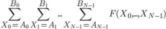 \displaystyle \sum_{X_0=A_0}^{B_0}\sum_{X_1=A_1}^{B_1}...\sum_{X_{N-1}=A_{N-1}}^{B_{N-1}} F(X_0,...,X_{N-1})