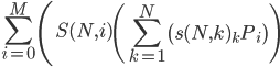 \displaystyle \sum_{i=0}^M \left( S(N,i) \left( \sum_{k=1}^N \left(s(N,k) {}_k P_i\right)\right)