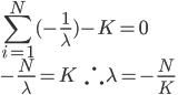 \displaystyle \sum_{i=1}^N (-\frac{1}{\lambda})- K = 0 \\ \displaystyle -\frac{N}{\lambda} = K \ \ \ \therefore \lambda = -\frac{N}{K}