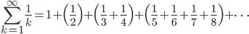 \displaystyle \sum_{k=1}^\infty \frac{1}{k} = 1 +\Bigl(\frac{1}{2}\Bigr) +\Bigl(\frac{1}{3} + \frac{1}{4}\Bigr) +\Bigl(\frac{1}{5} + \frac{1}{6} +\frac{1}{7} +\frac{1}{8}\Bigr) + \cdots