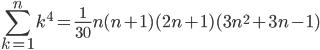 \displaystyle \sum_{k=1}^{n} k^{4} = \frac{1}{30}n(n+1)(2n+1)(3n^{2}+3n-1)