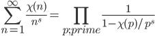 \displaystyle \sum_{n=1}^{\infty}\frac{\chi(n)}{n^s} = \prod_{p;prime}\frac{1}{1-\chi(p)/p^s}