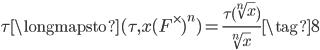 \displaystyle \tau \longmapsto (\tau, x(F^\times)^n) = \frac{\tau(\sqrt[n]{x})}{\sqrt[n]{x}} \tag{8}