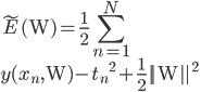 \displaystyle \tilde{E}(\mathrm{W}) = \frac{1}{2} \sum_{n = 1}^N \{ y(x_n, \mathrm{W})- t_n\}^{2} + \frac{1}{2}||\mathrm{W}||^2