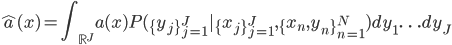 \displaystyle \widehat{a}(x)=\int_{\mathbb{R}^J}a(x)P(\{y_j\}_{j=1}^J|\{x_j\}_{j=1}^J,\{x_n,y_n\}_{n=1}^N)dy_1\ldots dy_J