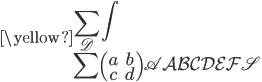 \displaystyle \yellow{\sum_{\mathscr{D}} \int \\ \sum \left(\begin{array} a & b \\ c & d \end{array}\right)\mathfrak{A}\mathcal{ABCDEF}\mathscr{S}}