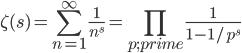 \displaystyle \zeta(s) = \sum_{n=1}^{\infty}\frac{1}{n^s} = \prod_{p;prime}\frac{1}{1-1/p^s}
