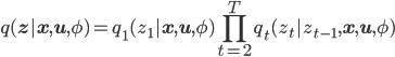 \displaystyle {   q(\mathbf{z}| \mathbf{x}, \mathbf{u}, \phi)     = q_1(z_1|\mathbf{x},\mathbf{u},\phi) \prod_{t=2}^{T} q_t(z_t | z_{t-1},\mathbf{x}, \mathbf{u}, \phi) }
