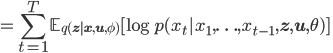 \displaystyle { = \sum_{t=1}^{T} \mathbb{E}_{q(\mathbf{z}|\mathbf{x},\mathbf{u},\phi)}[\log p(x_t|x_1,\ldots, x_{t-1}, \mathbf{z}, \mathbf{u}, \theta) ] }\quad