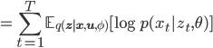 \displaystyle { = \sum_{t=1}^{T} \mathbb{E}_{q(\mathbf{z}|\mathbf{x},\mathbf{u},\phi)}[\log p(x_t|z_t,\theta) ] }