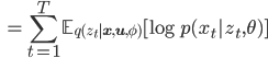 \displaystyle { \quad = \sum_{t=1}^{T} \mathbb{E}_{q(z_t|\mathbf{x},\mathbf{u},\phi)}[\log p(x_t|z_t,\theta) ] }
