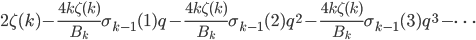 \displaystyle 2\zeta(k) - \frac{4k\zeta(k)}{B_k}\sigma_{k-1}(1)q - \frac{4k\zeta(k)}{B_k}\sigma_{k-1}(2)q^2  - \frac{4k\zeta(k)}{B_k}\sigma_{k-1}(3)q^3  - \cdots
