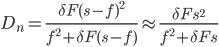 \displaystyle D_n=\frac{\delta F(s-f)^2}{f^2+\delta F(s-f)} \approx \frac{\delta Fs^2}{f^2 + \delta Fs}