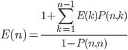 \displaystyle E(n) = \frac{1 + \sum_{k=1}^{n-1}{E(k)P(n,k)}}{1-P(n,n)}