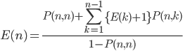 \displaystyle E(n) = \frac{P(n,n) + \sum_{k=1}^{n-1}{ \left\{ E(k)+1 \right\} P(n,k)}}{1-P(n,n)}