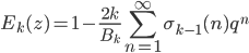 \displaystyle E_{k}(z) = 1 - \frac{2k}{B_k} \sum_{n=1}^{\infty} \sigma_{k-1}(n) q^n