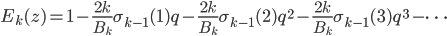 \displaystyle E_k(z) = 1 - \frac{2k}{B_k}\sigma_{k-1}(1)q - \frac{2k}{B_k}\sigma_{k-1}(2)q^2  - \frac{2k}{B_k}\sigma_{k-1}(3)q^3  - \cdots