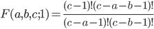 \displaystyle F(a, b, c; 1) = \frac{(c-1)! (c-a-b-1)! }{(c-a-1)! (c-b-1)! }