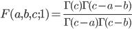 \displaystyle F(a, b, c; 1) = \frac{\Gamma(c)\Gamma(c-a-b)}{\Gamma(c-a)\Gamma(c-b)}