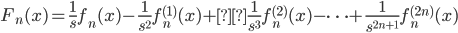 \displaystyle F_n(x) = \frac{1}{s}f_n(x) - \frac{1}{s^2}f_n^{(1)}(x) +\frac{1}{s^3}f_n^{(2)}(x) - \cdots + \frac{1}{s^{2n+1}}f_n^{(2n)}(x)