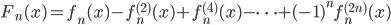 \displaystyle F_n(x) = f_n(x) - f_n^{(2)}(x) + f_n^{(4)}(x) - \cdots + (-1)^n f_n^{(2n)}(x)