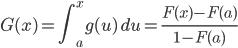 \displaystyle G(x)=\int^{x}_{a} g(u) \, du = \frac{F(x)-F(a)}{1-F(a)}