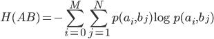 \displaystyle H(AB)=-\sum_{i=0}^M\sum_{j=1}^N p(a_i,b_j)\log p(a_i,b_j)