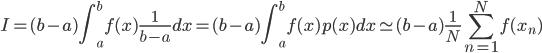 \displaystyle I = (b - a) \int_a^b f(x) \frac{1}{b - a} dx = (b - a) \int_a^b f(x) p(x) dx \simeq (b - a) \frac{1}{N} \sum_{n=1}^N f(x_n)