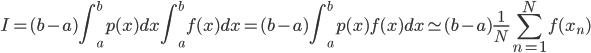 \displaystyle I = (b - a) \int_a^b p(x) dx \int_a^b f(x) dx = (b - a) \int_a^b p(x) f(x) dx \simeq (b - a) \frac{1}{N} \sum_{n=1}^N f(x_n)