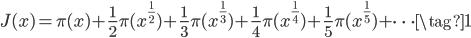 \displaystyle J(x) = \pi(x) + \frac{1}{2}\pi(x^{\frac{1}{2}}) + \frac{1}{3}\pi(x^{\frac{1}{3}}) + \frac{1}{4}\pi(x^{\frac{1}{4}}) + \frac{1}{5}\pi(x^{\frac{1}{5}}) + \cdots \tag{1}