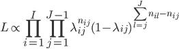 \displaystyle L \propto \prod_{i=1}^{I} \prod_{j=1}^{J-1}\lambda_{ij}^{n_{ij}} (1-\lambda_{ij})^{\sum_{l=j}^{J}n_{il}-n_{ij}}