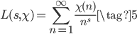 \displaystyle L(s, \chi) = \sum_{n=1}^{\infty} \frac{\chi(n)}{n^s} \tag{5}