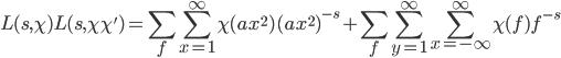 \displaystyle L(s, \chi)L(s, \chi\chi') = \sum_f \sum_{x=1}^{\infty} \chi(ax^2)(ax^2)^{-s} + \sum_{f}\sum_{y=1}^{\infty} \sum_{x=-\infty}^{\infty} \chi(f)f^{-s}