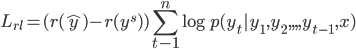 \displaystyle L_{rl} = (r(\hat{y}) - r(y^s)) \sum_{t-1}^{n} \log p(y_t|y_1,y_2,,,,y_{t-1},x)
