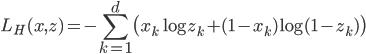 \displaystyle L_H(x, z) = - \sum_{k=1}^d \bigl( x_k \log z_k + (1 - x_k) \log (1 - z_k) \bigr)