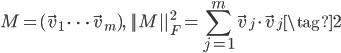 \displaystyle M=(\vec{v}_1 \ \cdots \ \vec{v}_m), \quad ||M||_F^2 = \sum_{j=1}^m \vec{v}_j\cdot \vec{v}_j \tag{2}