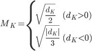 \displaystyle M_K = \begin{cases}   \displaystyle   \sqrt{\frac{d_K}{2}} & (d_K > 0) \\   \displaystyle   \sqrt{\frac{|d_K|}{3}}  & (d_K < 0)   \end{cases}