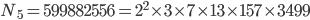 \displaystyle N_5 = 599882556 = 2^2 \times 3 \times 7 \times 13 \times 157 \times 3499