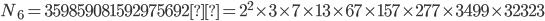 \displaystyle N_6 = 359859081592975692= 2^2 \times 3 \times 7 \times 13 \times 67 \times 157 \times 277 \times 3499 \times 32323