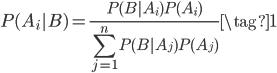\displaystyle P(A_i|B) = \frac{P(B|A_i)P(A_i)}{\sum^{n}_{j=1} P(B|A_j) P (A_j)} \tag{1}
