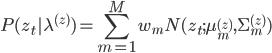 \displaystyle P(z_t|\lambda^{(z)}) = \sum_{m=1}^M w_m N(z_t; \mu_m^{(z)}, \Sigma_{m}^{(z)})